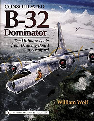 9780764324512: Consolidated B-32 Dominator: The Ultimate Look: From Drawing Board to Scrapyard
