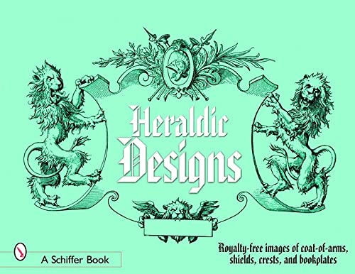 Heraldic Designs: Royalty-Free Images of Coats-Of-Arms, Shields, Crests, Seals, Bookplates, and More
