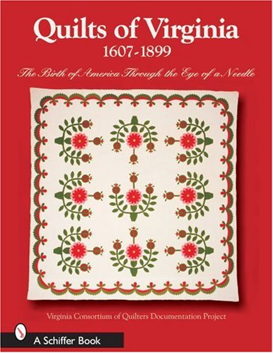 Quilts of Virginia 1607-1899: The Birth of America Through the Eye of a Needle (Schiffer Books): ...