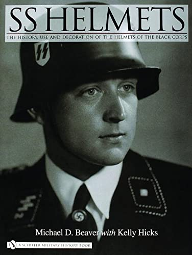 9780764324765: SS Helmets:: The History, Use and Decoration of the Helmets of the Black Corps