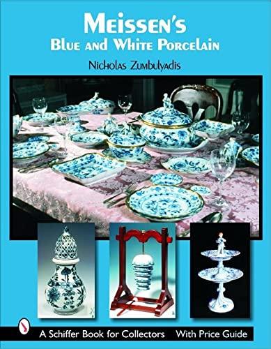 9780764324826: Meissen's Blue And White Porcelain: Dining in Royal Splendor