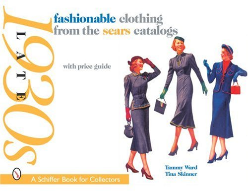 Fashionable Clothing from the Sears Catalogs: Late 1930s (Paperback): Tammy Ward