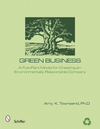 Green Business: A Five-part Model for Creating an Environmentally Responsible Company: Townsend, ...