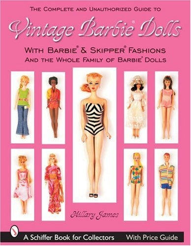 9780764325120: Complete Unauthorized Guide to Vintage Barbie Dolls & Fashions (Schiffer Book for Collectors)