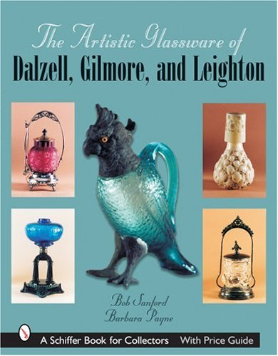 The Artistic Glassware of Dalzell, Gilmore & Leighton (Hardcover): Barbara A. Payne