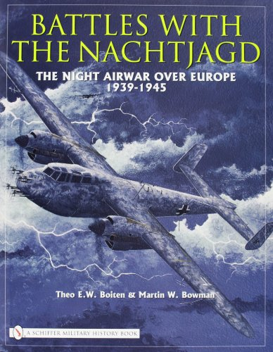 Battles with the Nachtjagd--The Night Airwar Over Europe 1939-1945: Boiten, Theo E. W., and Martin ...