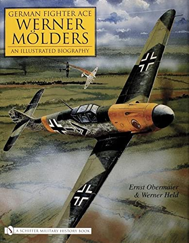 9780764325267: German Fighter Ace Werner Molders: An Illustrated Biography (Schiffer Military History)