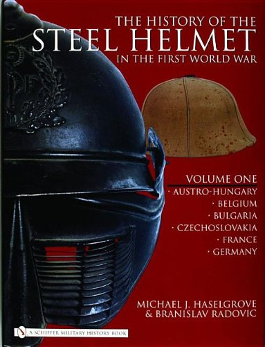 9780764325281: The History of the Steel Helmet in the First World War: Vol 1: Austro-Hungary, Belgium, Bulgaria, Czechoslovakia, France, Germany