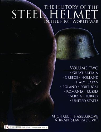 9780764325298: The History of the Steel Helmet in the First World War: Vol 2: Great Britain, Greece, Holland, Italy, Japan, Poland, Portugal, Romania, Russia, Serbia
