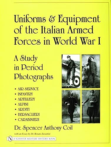 Uniforms and Equipment of the Italian Armed Forces in World War I: A Study in Period Photographs (...