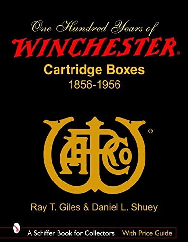 9780764325410: 100 Years of Winchester Cartridge Boxes: 1856-1956 (Schiffer Book for Collectors (Hardcover))