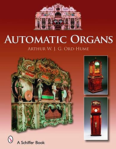9780764325687: Automatic Organs: A Guide Orchestrions, Barrel Organs, Fairgrounds, Dancehall & Street Organs Including Organettes