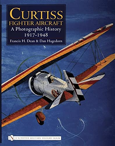 9780764325809: Curtiss Fighter Aircraft: A Photographic History - 1917-1948 (Schiffer Military History)
