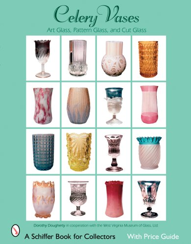 Celery Vases: Art Glass, Pattern Glass, and Cut Glass (Schiffer Book for Collectors): Daugherty, ...