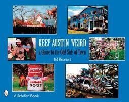 9780764326394: Keep Austin Weird: A Guide to the Odd Side of Town