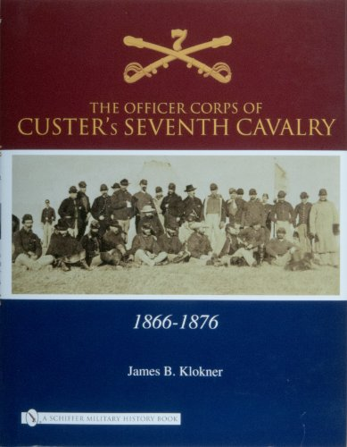 The Officer Corps of Custer's Seventh Cavalry: Klokner, James B.