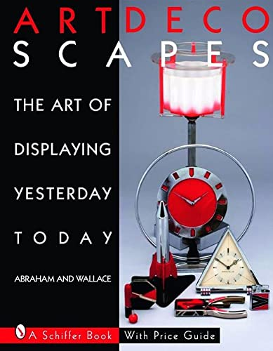 9780764326776: Art Decoscapes: The Art of Displaying Yesterday Today (Schiffer Book for Collectors with Price Guide)