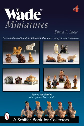 Wade Miniatures: An Unauthorized Guide to Whimsies, Premiums, Villages, and Characters: Baker, ...