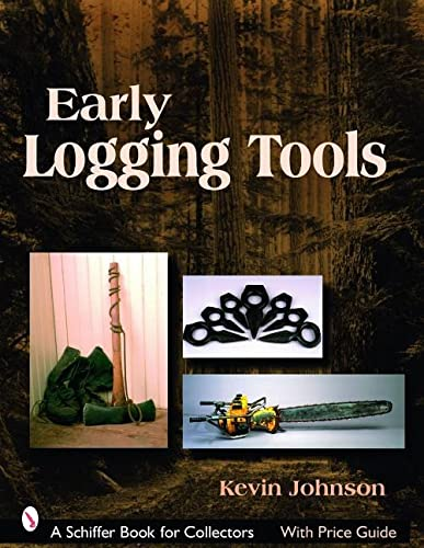 9780764327407: Early Logging Tools (Schiffer Book for Collectors)