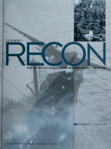 Combat Recon. 5th Air Force Images from the SW Pacific 1943-45