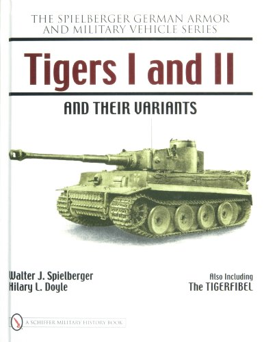 9780764327803: Tigers I and II and Their Variants (Spielberger German Armor and Military Vehicle)