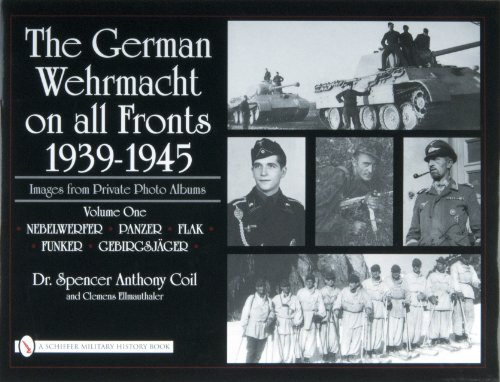 9780764327834: The German Wehrmacht on All Fronts 1939-1945: Images from Private Photo Albums: Vol.1: Nebelwerfer, Panzer, Flak, Funker, Gebirgsjager