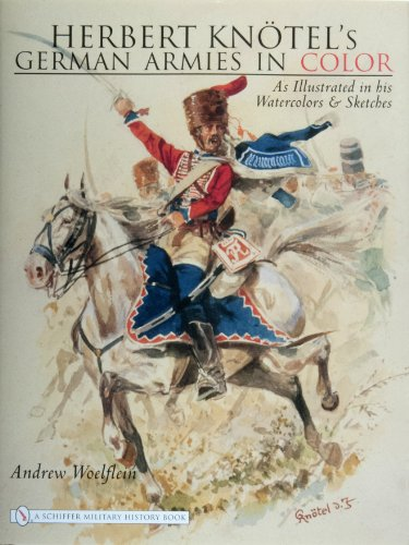 9780764327841: Herbert Knotel's German Armies in Color: As Illustrated in His Watercolors & Sketches