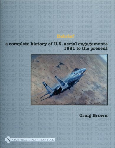 9780764327858: Debrief: A Complete History of U.s. Aerial Engagements - 1981 to the Present