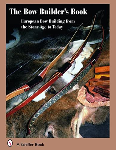 9780764327896: The Bowbuilder's Book: European Bow Building from the Stone Age to Today