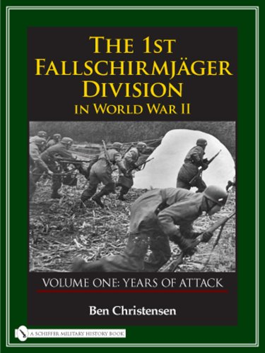 THE 1ST FALLSCHIRMJAGER DIVISION IN WORLD WAR II: VOLUME ONE: YEARS OF ATTACK: Ben Christensen