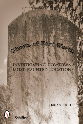 9780764328138: Ghosts of Fort Worth: Investigating Cowtown's Most Haunted Locations