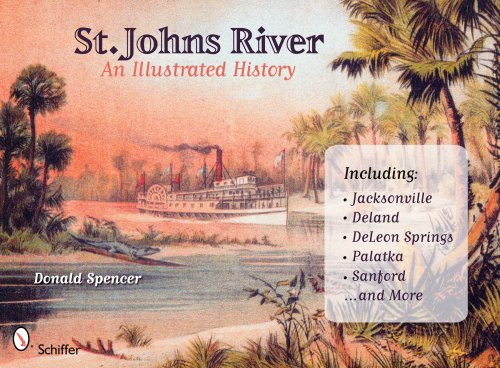 St. John's River: An Illustrated History: Spencer, Donald D.