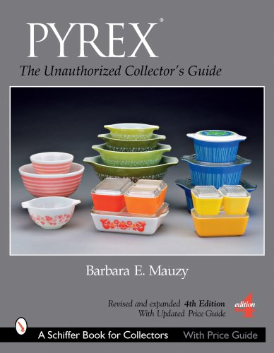 9780764328404: PYREX®: The Unauthorized Collector's Guide (Schiffer Book for Collectors)