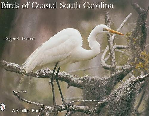 Birds of Coastal South Carolina (Schiffer Books): Roger S Everett