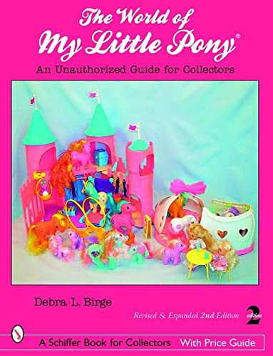 World of My Little Pony: An Unauthorized Guide for Collectors (Schiffer Book for Collectors with ...