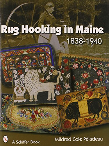 Rug Hooking in Maine 1838-1940: Peladeau, Mildred Cole