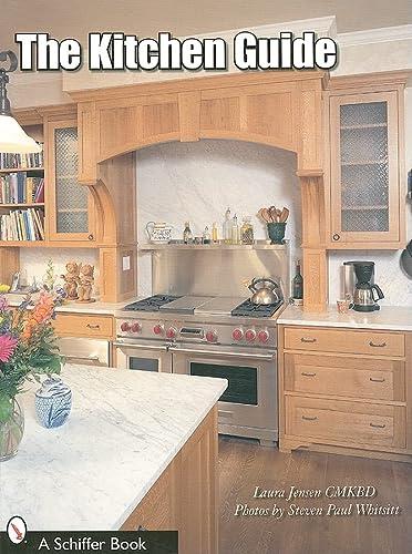 The Kitchen Guide (Schiffer Book): Jensen, Laura M., Whitsitt, Steven Paul