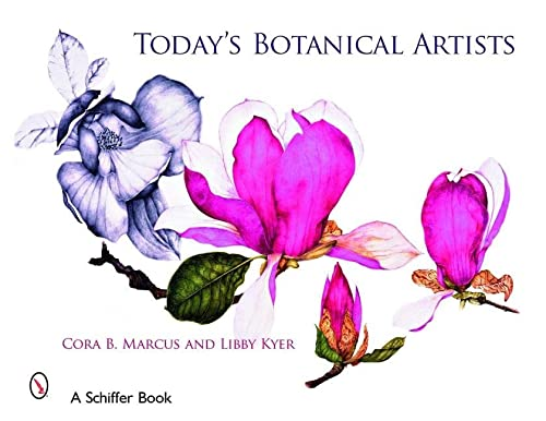 Today's Botanical Artists (Schiffer Book): Marcus, Cora B.; Kyer, Libby