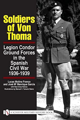 9780764329265: Soldiers of Von Thoma: Legion Condor Ground Forces in the Spanish Civil War