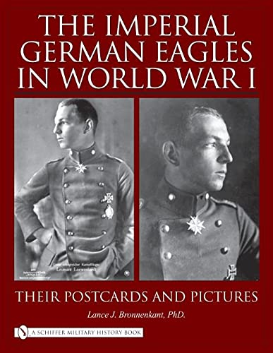 The Imperial German Eagles in World War: Bronnenkant, Lance J