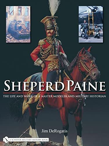9780764329296: Sheperd Paine: The Life and Work of a Master Modeler and Military Historian