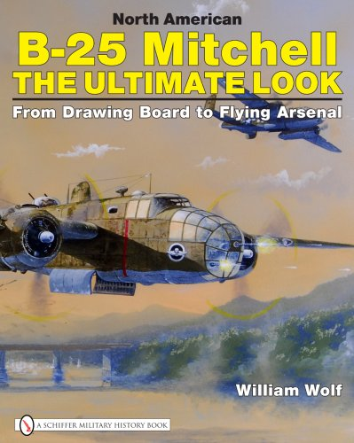 9780764329302: North American B-25 Mitchell: The Ultimate Look: From Drawing Board to Flying Arsenal
