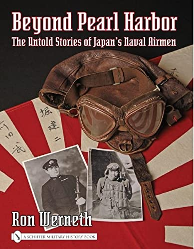 Beyond Pearl Harbor: The Untold Stories of Japan's Naval Airmen (Schiffer Military History): ...