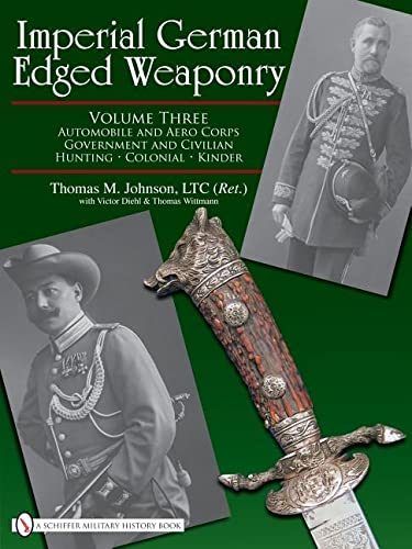 Imperial German Edged Weaponry Volume 3: Automobile and Aero Corps, Government and Civilian, ...