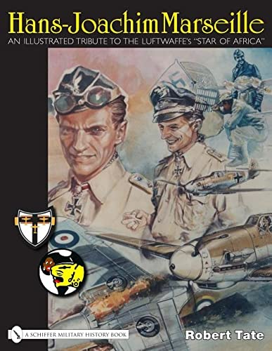 "9780764329401: Hans-joachim Marseille: an Illustrated Tribute to the Luftwaffe's ""star of Africa"""
