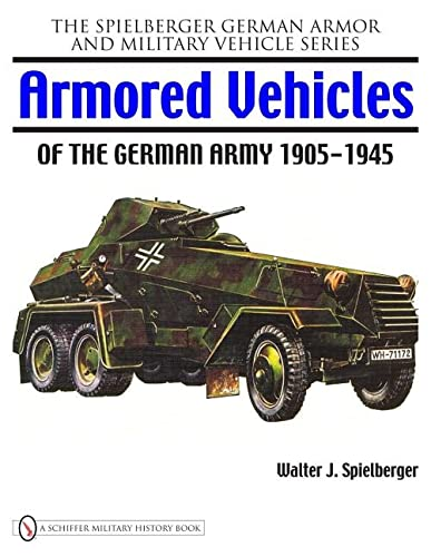 9780764329418: Armored Vehicles of the German Army 1905-1945 (Spielberger German Armor and Military Vehicle)