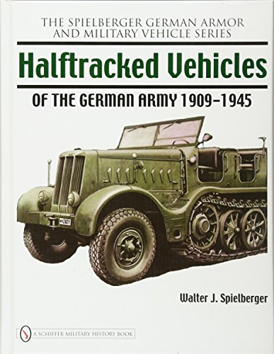 GERMAN ARMOR AND MILITARY VEHICLE SERIES: HALFTRACKED VEHICLES OF THE GERMAN ARMY 1909-1945: Walter...