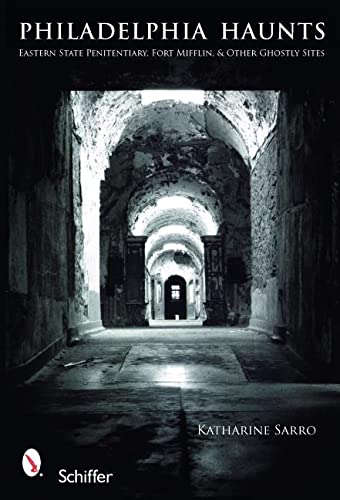 9780764329876: Philadelphia Haunts: Eastern State Penitentiary, Fort Mifflin, and Other Ghostly Sites