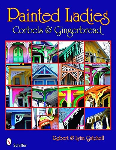 9780764330469: Painted Ladies: Corbels & Gingerbread: Corbels and Gingerbread