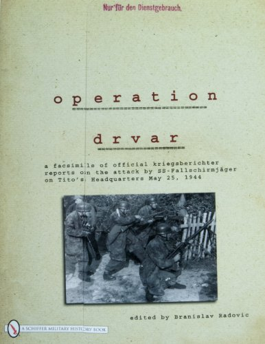 9780764330605: Operation Drvar: A Facsimile of Official Kriegsberichter Reports on the Attack by SS-Fallschirmjageron on Tito's Headquarters May 25, 1944: A ... on Tito's Headquarters May 25, 1944